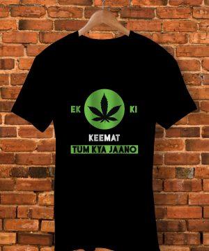 Ek Weed Ki Keemat Tum Kya Jaano T-Shirtt Shirt By  - Pickshop.Pk