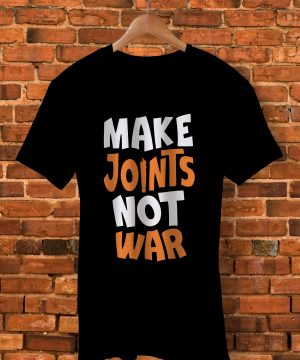 Make Joints Not Wart Shirt By  - Pickshop.Pk