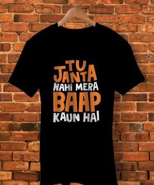 Tu Janta Nahi Mera Baap Kaun Hait Shirt By  - Pickshop.Pk