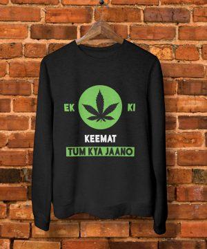 Ek Weed Ki Keemat Tum Kya Jaano Sweatshirt by Teez Mar Khan - Pickshop.pk