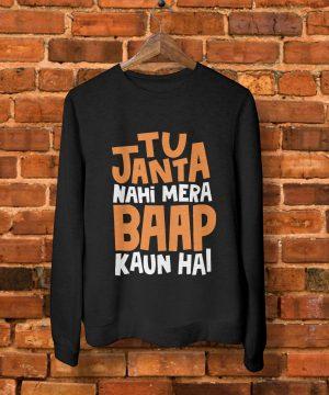 Tu Janta Nahi Mera Baap Kaun Hai Sweatshirt by Teez Mar Khan - Pickshop.pk