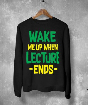 Wake Me Up When Lecture Ends Sweatshirt By Teez Mar Khan - Pickshop.Pk