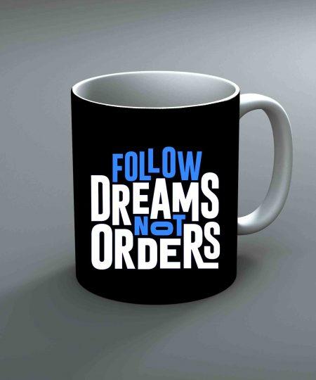 Follow Dreams Not Orders Mug By Roshnai - Pickshop.Pk