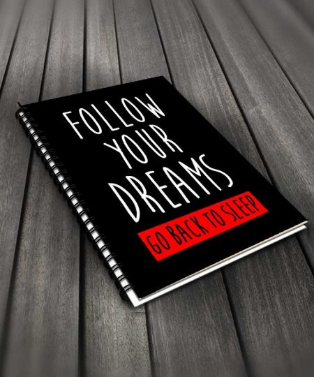 Follow Your Dreams Go Back To Sleep Notebook By Roshnai - Pickshop.Pk