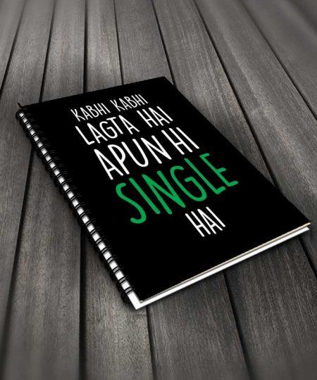 Kabhi Kabhi Lagta Hai Apun Hi Single Hai Notebook By Roshnai - Pickshop.Pk