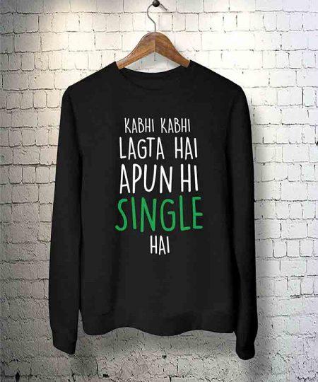 Kabhi Kabhi Lagta Hai Apun Hi Single Hai Sweatshirt By Teez Mar Khan - Pickshop.Pk