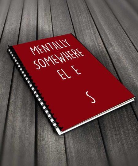 Mentally Somewhere Else Notebook By Roshnai - Pickshop.Pk