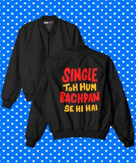 Single Toh Hum Bachpan Se Hi Hai Bomber Jacket By Teez Mar Khan - Pickshop.Pk