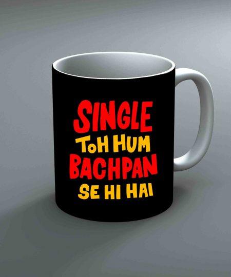 Single Toh Hum Bachpan Se Hi Hai Mug By Roshnai - Pickshop.Pk