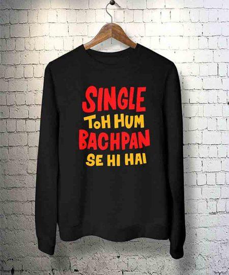 Single Toh Hum Bachpan Se Hi Hai Sweatshirt By Teez Mar Khan - Pickshop.Pk