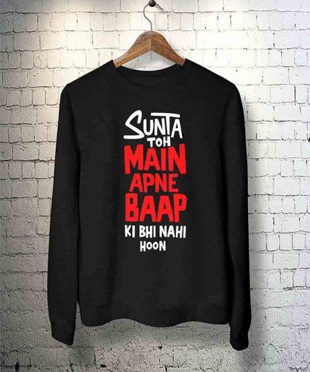 Sunta Toh Main Apne Baap Ki Bhi Nahi Hoon Sweatshirt By Teez Mar Khan - Pickshop.Pk