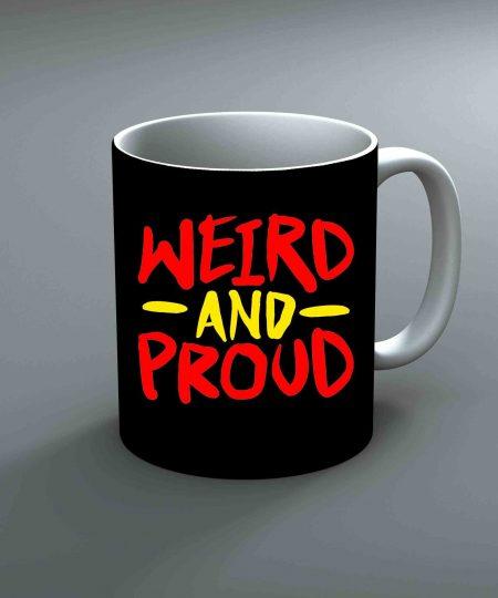 Weird And Proud Mug By Roshnai - Pickshop.Pk