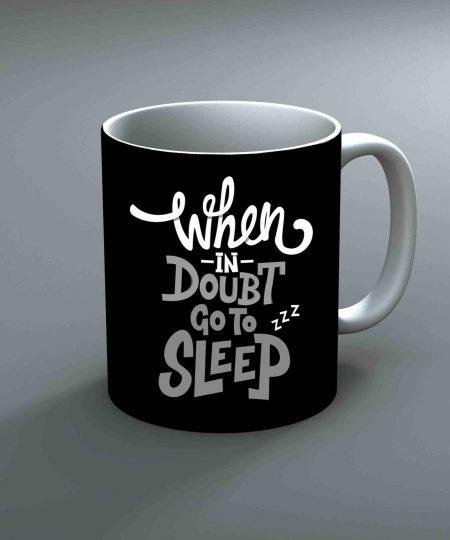 When In Doubt Go To Sleep Mug By Roshnai - Pickshop.Pk
