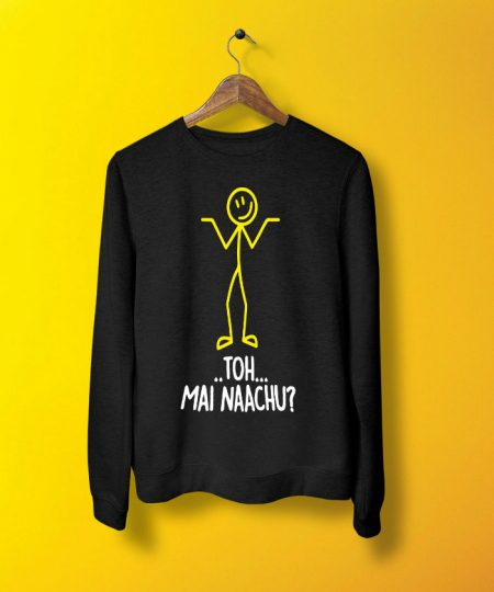 Toh Main Naachu Sweatshirt By Teez Mar Khan - Pickshop.pk
