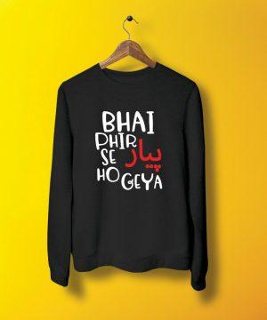 Bhai Phir Se Pyar Sweatshirt